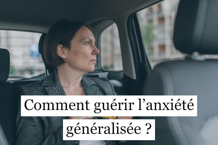Comment guérir l'anxiété généralisée ?