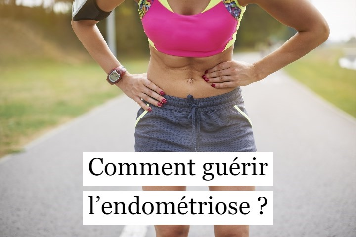 Comment guérir l'endométriose ?