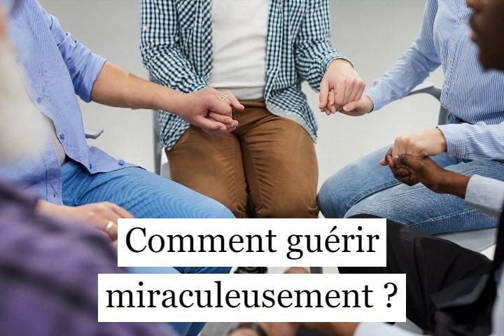 Comment guérir miraculeusement ?