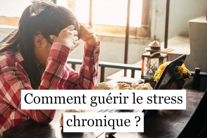 Comment guérir le stress chronique ?